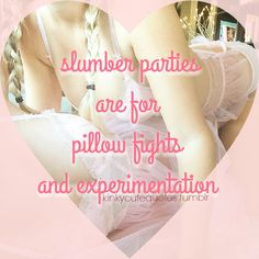 slumber parties are for pillow fights and experimentation
