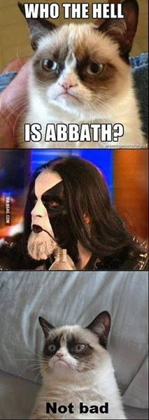 Idk who Abbath is either.  I only re-pinned because it's funny as hell.