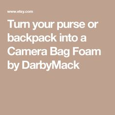 Turn your purse or backpack into a Camera Bag Foam by DarbyMack