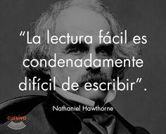 """""""La lectura fácil es condenadamente difícil de escribir"""" Nathaniel Hawthorne #cita #quote #escritura #literatura #libros #books #NathanielHawthorne"""