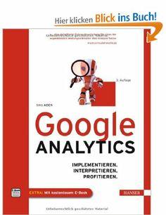 Google Analytics: Implementieren. Interpretieren. Profitieren.: Amazon.de: Timo Aden: Bücher