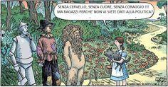"""FIABE PER ADULTI DI CUORE: Il Mago di Oz - """"Senza cervello, senza cuore, senza coraggio!!! Ma ragazzi perché non vi siete dati alla politica?"""" Dorothy"""