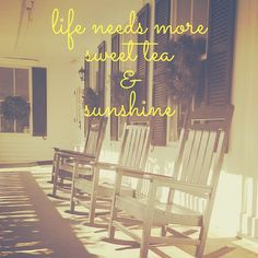 Life needs more sweet tea and sunshine! #southern #sayings #quotes #phrases