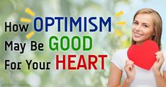 Research shows that optimistic people are up to 76 percent more likely to have a total health score in the ideal range.