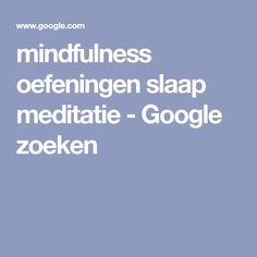 mindfulness oefeningen slaap meditatie - Google zoeken Mindfulness, Google, Awareness Ribbons