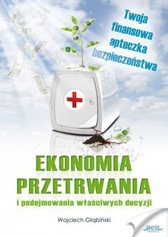 Jak zabezpieczyć swoje pieniądze, stosując proste zasady ekonomii przetrwania? Pobierz darmowy fragment: kliknij w obrazek