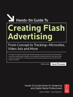 Creating Flash Advertising: From Concept to Tracking-Microsites, Video Ads and More by Jason Fincanon. $19.22. 256 pages. Publisher: Focal Press (July 26, 2012). Author: Jason Fincanon http://www.tuberads.com