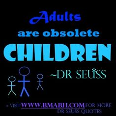Quotes by Dr. Seuss -Adults are obsolete children.For more #quotes and #inspiration, follow us at https://www.pinterest.com/bmabh/ or visit our website www.bmabh.com/