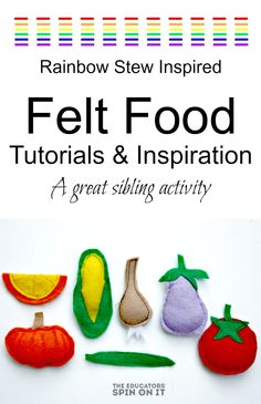Felt Food Tutorials and Inspiration for Pretend Play and Learning inspired by Rainbow Stew