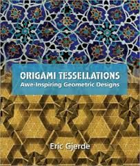 Origami tessellations : awe-inspiring geometric designs / by Eric Gjerde