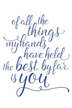 Free printable for your nursery with the Andrew McMahon in the Wilderness lyrics: of all the things my hands have held, the best, by far, is you. Perfect for your significant other or wedding as well! Baby Girl Quotes, Mom Quotes, Quotes For Kids, Song Lyric Tattoos, Lyrics, Hold My Hand Quotes, Wilderness Quotes, Best Wedding Vows, Nursery Quotes