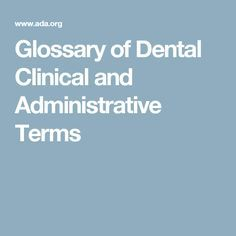Glossary of Dental Clinical and Administrative Terms