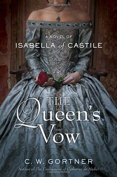 The Queen's Vow: A Novel of Isabella of Castile: C. W. Gortner: 9780345523969: Amazon.com: Books
