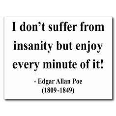 Inspirational picture edgar allan poe, quotes, sayings, insanity, enjoy. Find your favorite picture! Words Quotes, Wise Words, Me Quotes, Sayings, Quotable Quotes, Famous Quotes, Edgar Allen Poe Quotes, Edgar Allan Poe, Edgar Allen Poe Tattoo