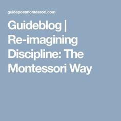 Guideblog | Re-imagining Discipline: The Montessori Way