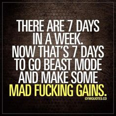There are 7 days in a week. Now thats seven days to go beast mode and make some mad fucking gains.  Are you going to make the most out of this week? SMASH that like button if you are  #newweek #gymlife #gymaddict #gains #beastmode