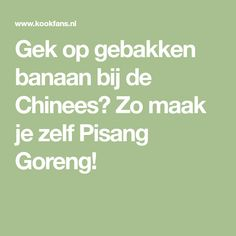 Gek op gebakken banaan bij de Chinees? Zo maak je zelf Pisang Goreng! Dutch Recipes, Math Equations, Food, Essen, Yemek, Meals