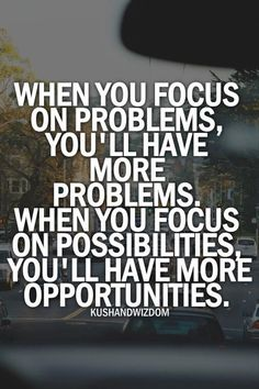 When you focus on problems, you'll have more problems. When...