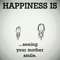 Funny pictures about Happiness is. Oh, and cool pics about Happiness is. Also, Happiness is. Mothers Day Quotes, Mom Quotes, Happy Quotes, Happy Mothers Day, Quotes To Live By, Life Quotes, Happy Parents, Happy Mom, Quotable Quotes