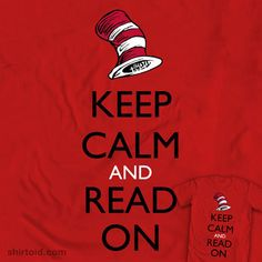 Keep Calm and Read On. My daughter loves Dr. Seuss. Would love to have this as a print.