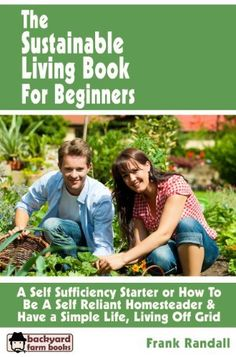 Free for Kindle (3/7) The Sustainable Living Book For Beginners: A Self Sufficiency Starter or How To Be A Self Reliant Homesteader & Have a Simple Life, Living Off Grid (Backyard Farm Books) by Frank Randall, http://www.amazon.com/dp/B00BHLZ588/ref=cm_sw_r_pi_dp_kFnorb1NZBMT1