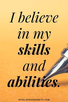 daily affirmations for self esteem- I believe in my skills and abilities.