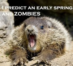 I predict an early spring.... AND ZOMBIES!