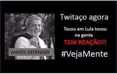 TODOS CONVIDADOS PRA PARTICIPAR DO TWITTAÇO QUE ESTA  ROLANDO AGORAAAA > #VejaMente < Tocou em LULA, tocou  na gente!