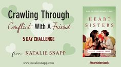 Conflicts happen in ALL relationships but Heart Sisters stick it out and talk it out. Take the 5 Day Challenge to learn how to walk through conflict in a way that honors God!  http://nataliesnapp.us5.list-manage.com/subscribe?u=9a48a3cfa7ce12789952dc454&id=e772c63384