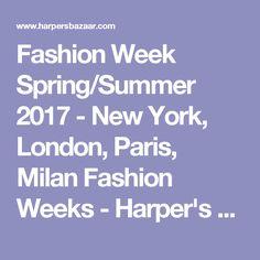 Fashion Week Spring/Summer 2017 - New York, London, Paris, Milan Fashion Weeks - Harper's BAZAAR