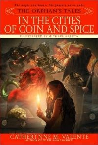 The Orphan's Tales: In the Cities of Coin and Spice —  Catherynne M. Valente