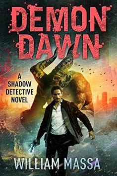 Demon Dawn (Shadow Detective Book by William Massa I Love Books, Great Books, Study Board, Monster Hunter, Book Cover Design, Occult, Detective, Book Worms, Audio Books