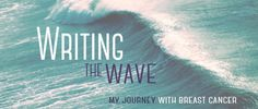 Writing the Wave | My Journey Through Breast Cancer
