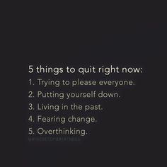 5 things to quit right now!                                                                                                                                                     More