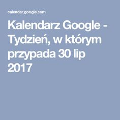 Kalendarz Google - Tydzień, w którym przypada 30 lip 2017
