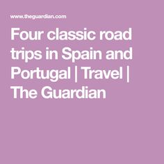 Four classic road trips in Spain and Portugal | Travel | The Guardian