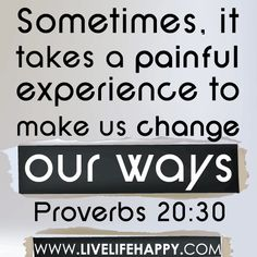 Sometimes, it takes a painful experience to make us finally change our ways. by deeplifequotes, via Flickr