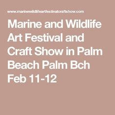 Marine and Wildlife Art Festival and Craft Show in Palm Beach Palm Bch Feb 11-12