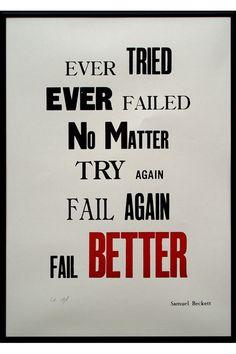 Ever tried, ever failed, no matter, try again, fail again, fail better!   ➜ Zitat von Samuel Beckett