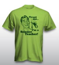 Trust Me ... I'm A Science Teacher@ (male)