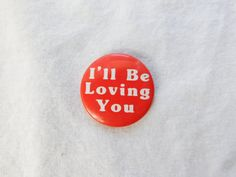 """Vintage Pin Pinback button That Reads """" I'll Be Loving You """" DR2"""
