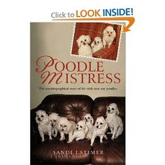 Poodle Mistress is a story of unconditional love, devotion, and how nine dogs forever changed the lives of a husband and wife.