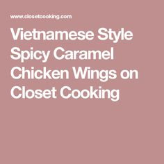 Vietnamese Style Spicy Caramel Chicken Wings on Closet Cooking