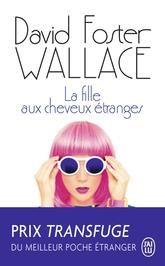 La fille aux cheveux étranges - David Foster WALLACE
