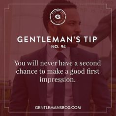"""Gentleman's Tip #94 """"You will never have a second chance to make a good first impression."""""""