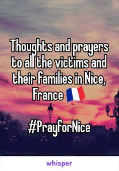 Thoughts and prayers to all the victims and their families in Nice, France   #PrayforNice