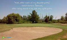 """""""Yeah after each of my downhill putts."""" relied #HomeroBlancas  after being asked if he had any uphill putts. #golf #golfer #golfcourse #golfchat #golfing #golfchannel #livingthegreen #pgatour #pga #lpga"""