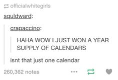 """""""Isn't that just one calendar?"""" Haha that's great!"""