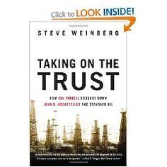 Taking on the Trust: The Epic Battle of Ida Tarbell and John D. Rockefeller by Steve Weinberg