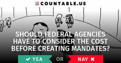 Should Federal Agencies Have To Consider The Cost Before Creating Mandates? #countable #politics #Government #federalagencies